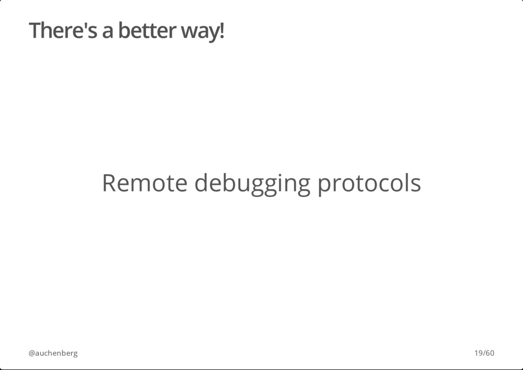There's a better way! Remote debugging protocol...