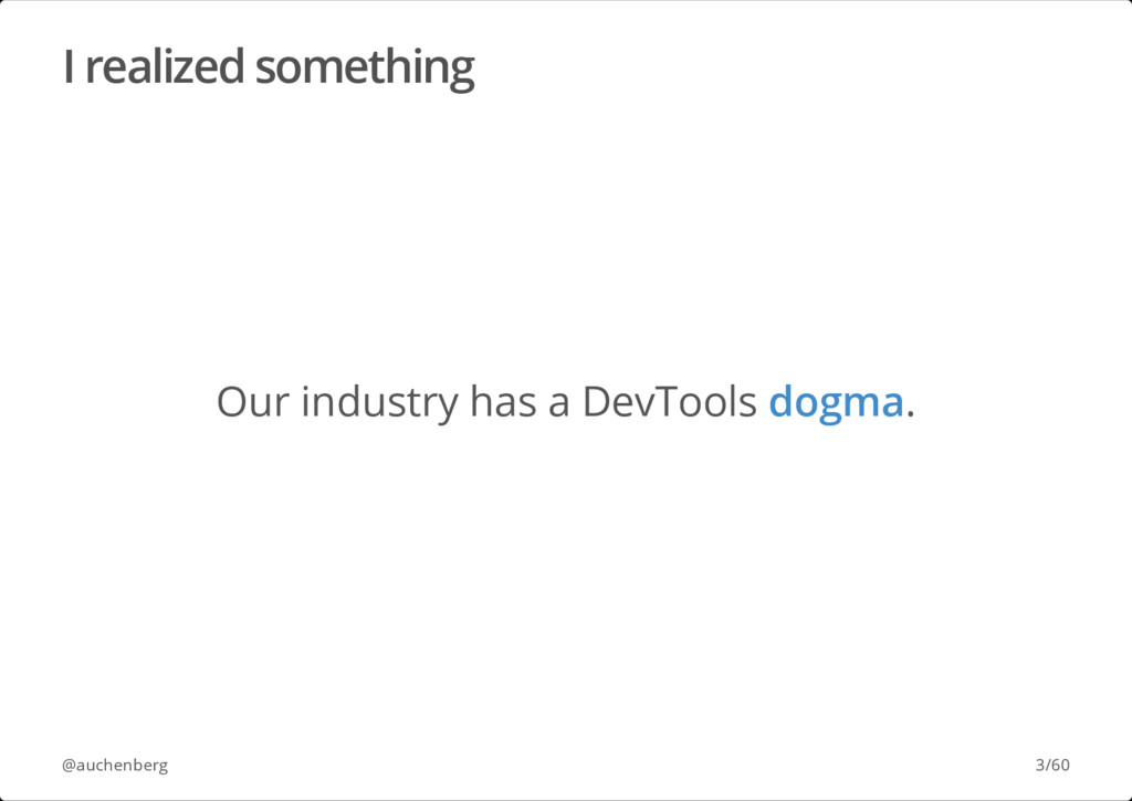 I realized something Our industry has a DevTool...
