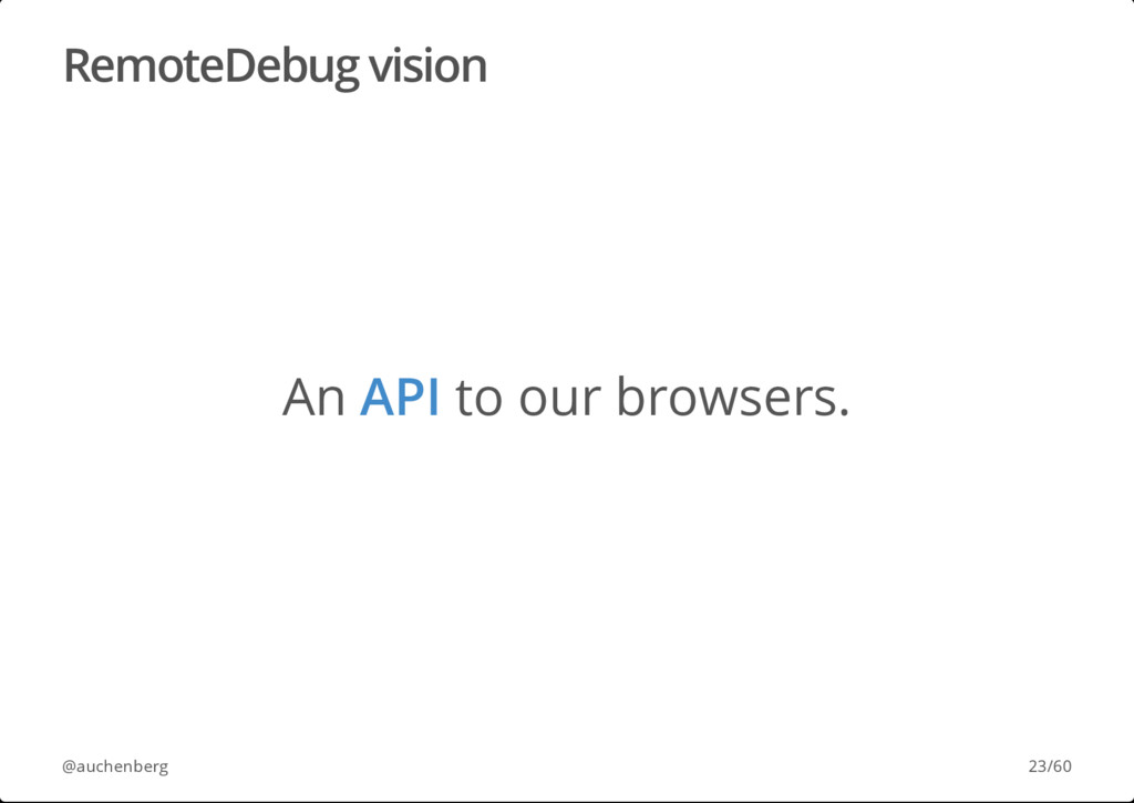 RemoteDebug vision An API to our browsers. @auc...