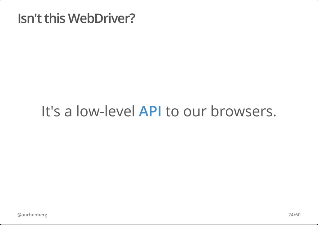 Isn't this WebDriver? It's a low-level API to o...