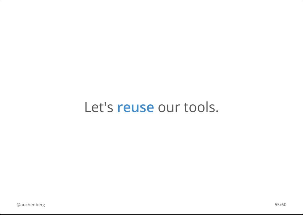 Let's reuse our tools. @auchenberg 55/60
