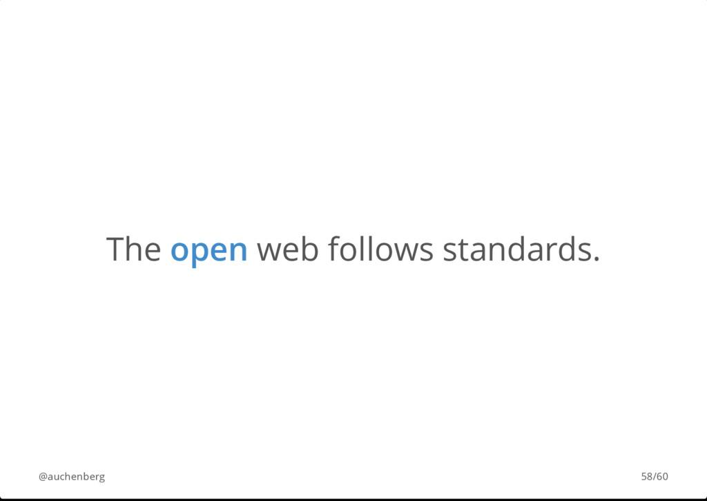 The open web follows standards. @auchenberg 58/...