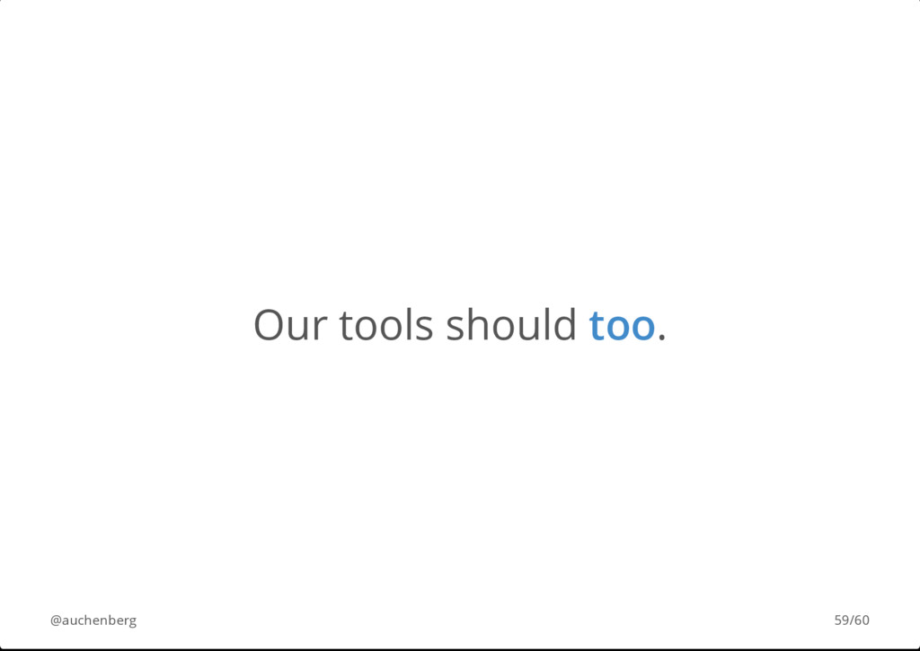Our tools should too. @auchenberg 59/60