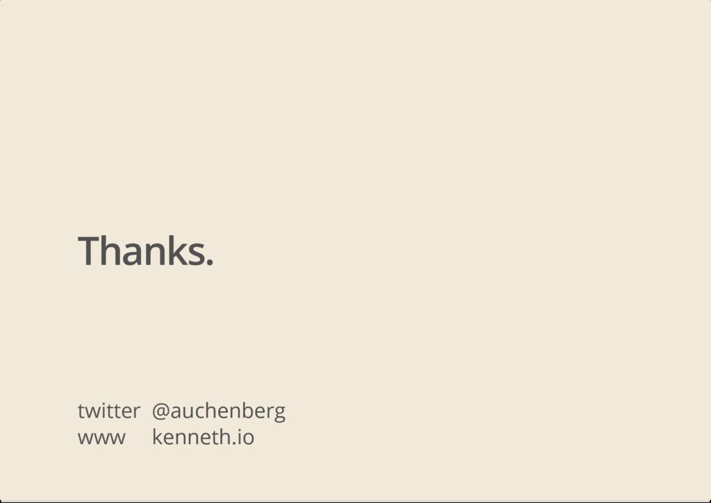 Thanks. twitter @auchenberg www kenneth.io