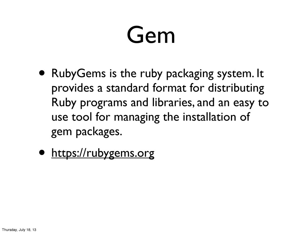 Gem • RubyGems is the ruby packaging system. It...