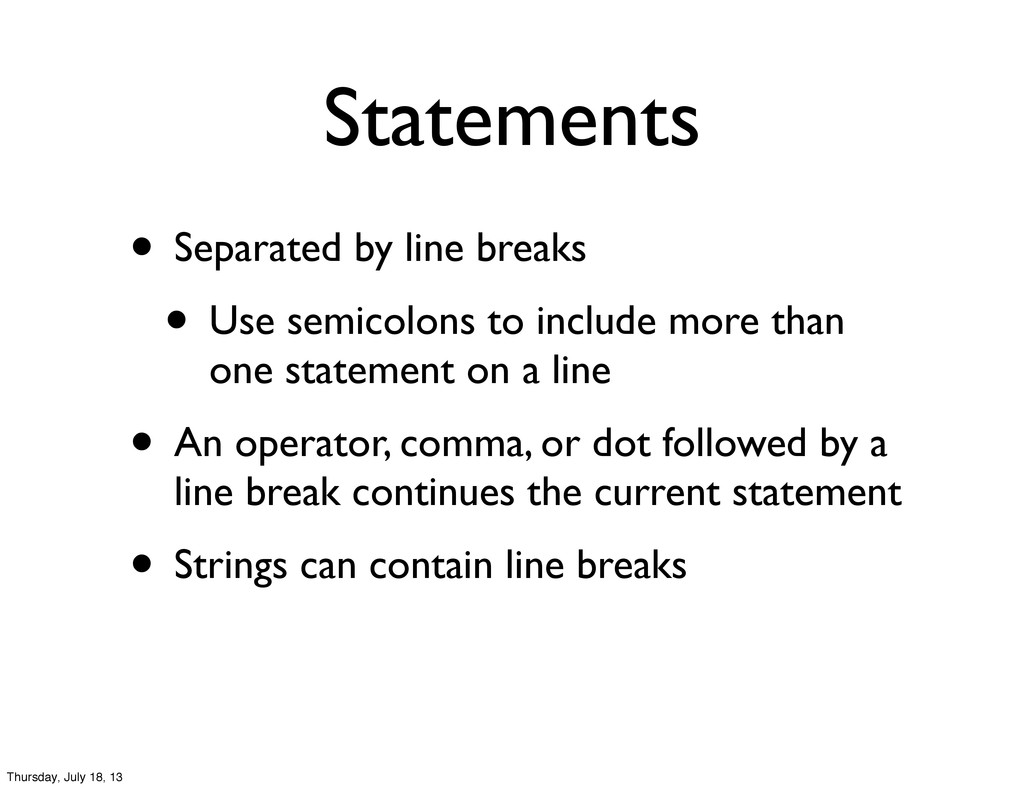 Statements • Separated by line breaks • Use sem...