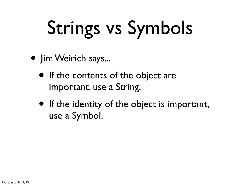 Strings vs Symbols • Jim Weirich says... • If t...
