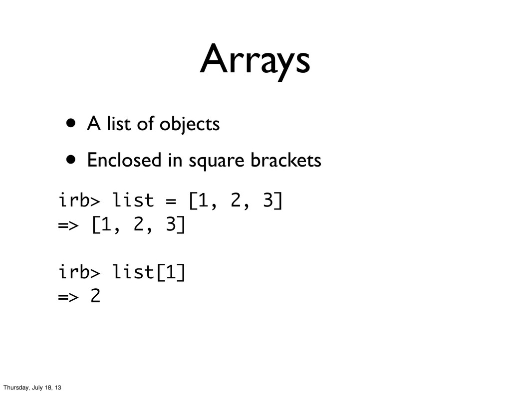 Arrays • A list of objects • Enclosed in square...