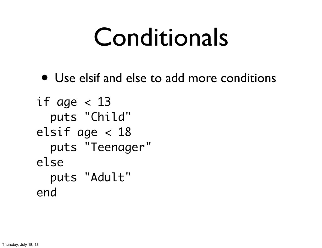 • Use elsif and else to add more conditions Con...