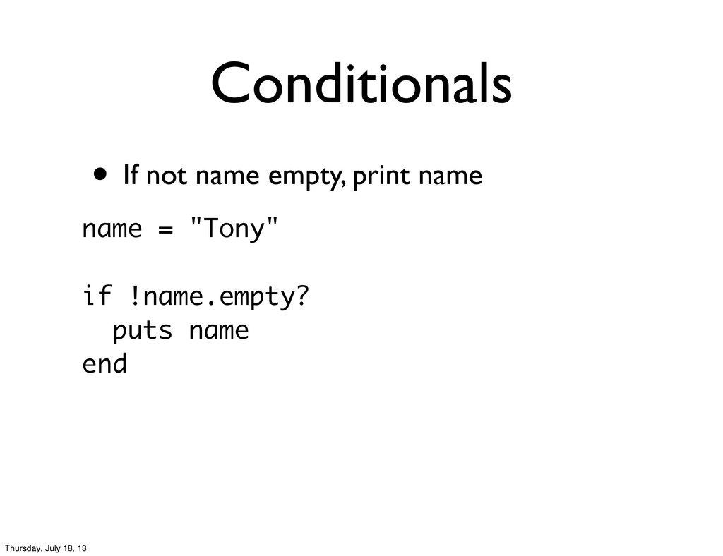 • If not name empty, print name Conditionals na...
