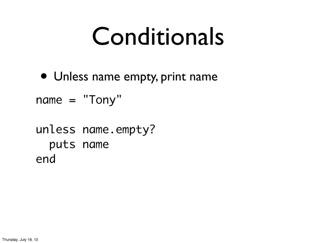 • Unless name empty, print name Conditionals na...