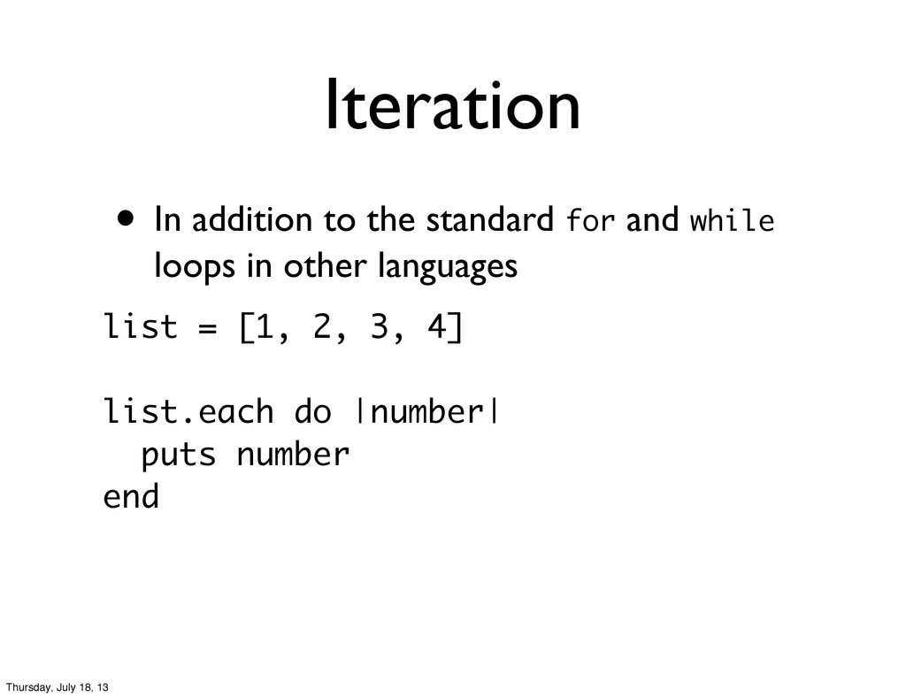 Iteration • In addition to the standard for and...