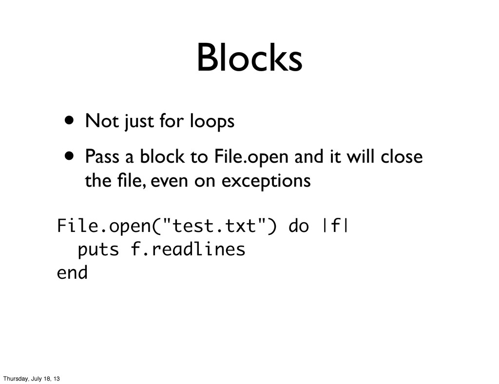 Blocks • Not just for loops • Pass a block to F...