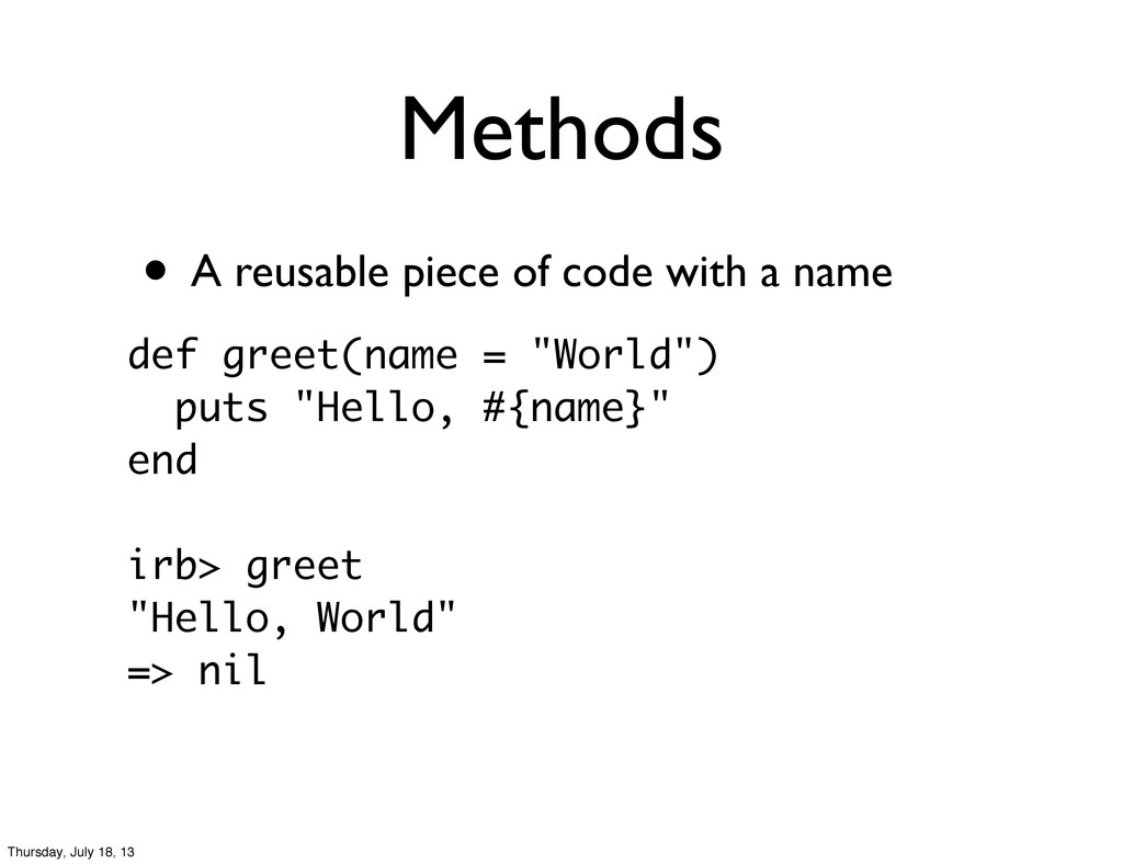 Methods • A reusable piece of code with a name ...