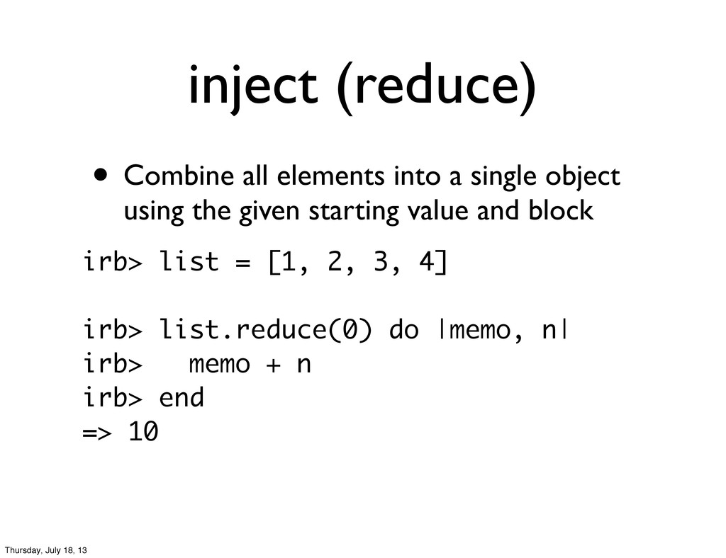 inject (reduce) • Combine all elements into a s...