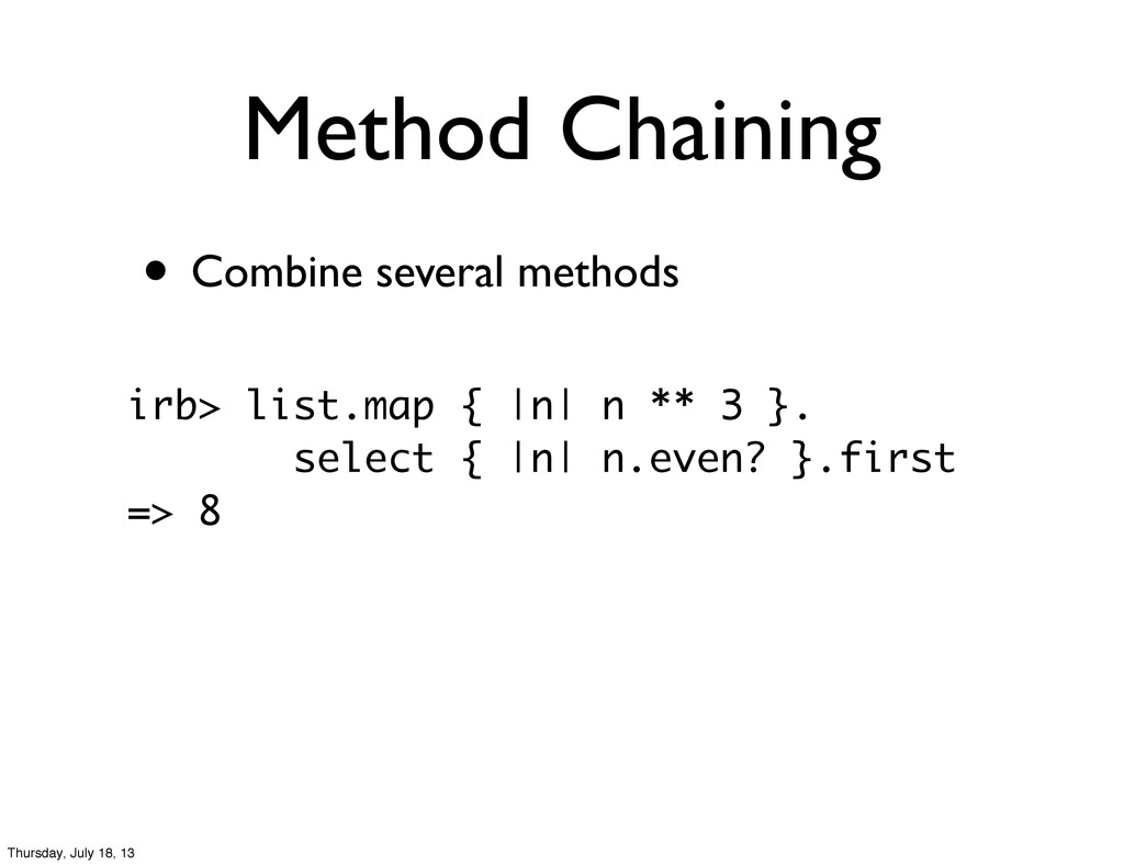 Method Chaining • Combine several methods irb> ...