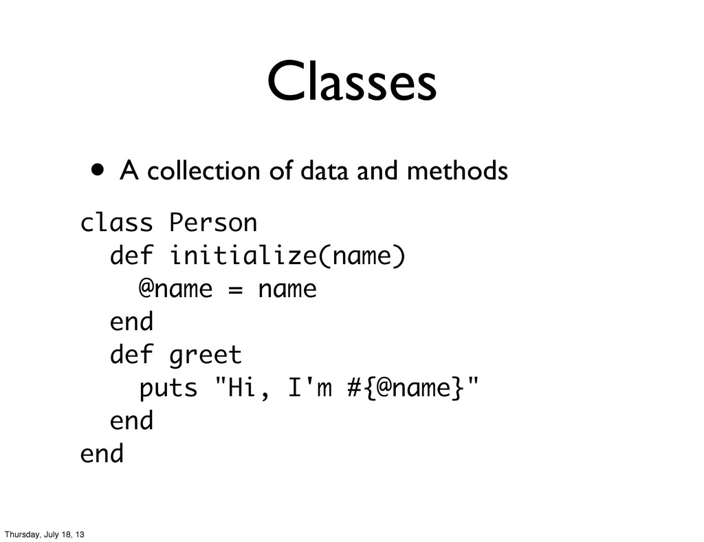 Classes • A collection of data and methods clas...