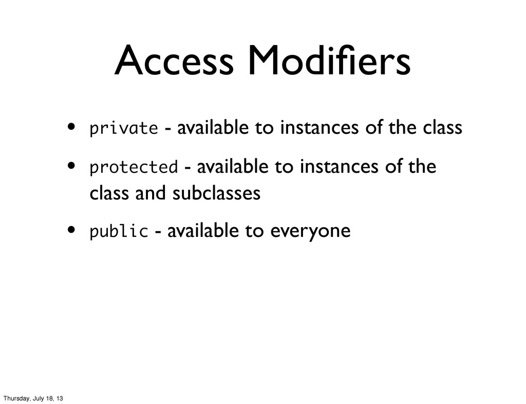 Access Modifiers • private - available to instan...