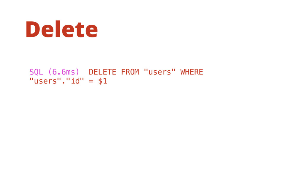"Delete SQL (6.6ms) DELETE FROM ""users"" WHERE ""u..."