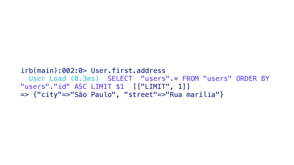 irb(main):002:0> User.first.address User Load (...