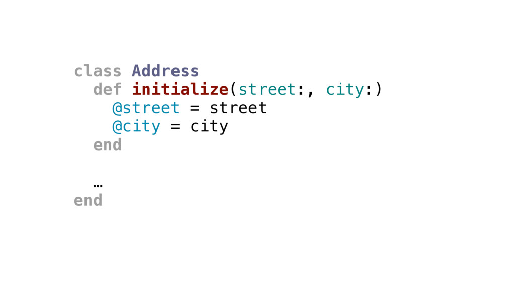 class Address def initialize(street:, city:) @s...