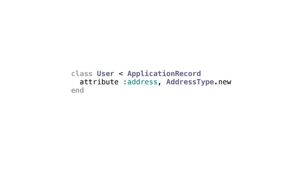 class User < ApplicationRecord attribute :addre...