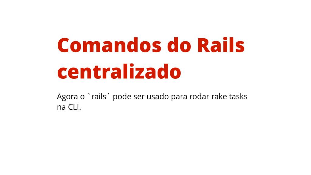 Agora o `rails` pode ser usado para rodar rake ...