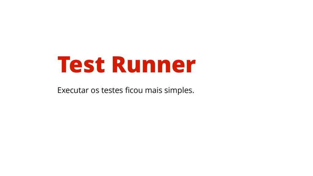 Executar os testes ficou mais simples. Test Runn...