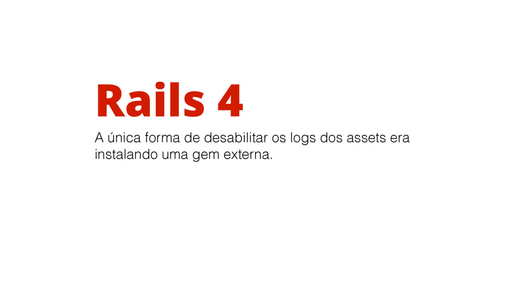 Rails 4 A única forma de desabilitar os logs do...