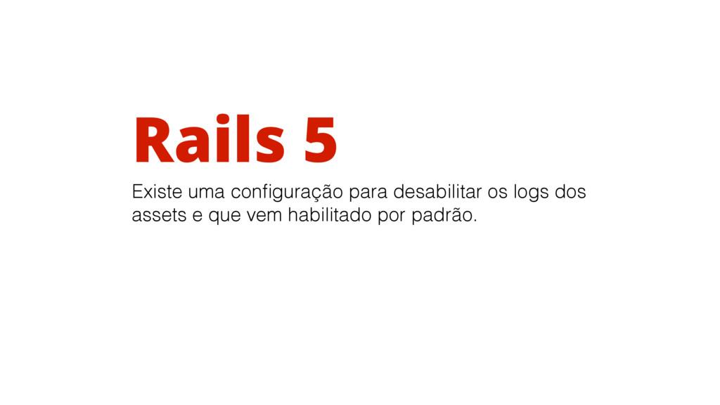 Rails 5 Existe uma configuração para desabilitar...