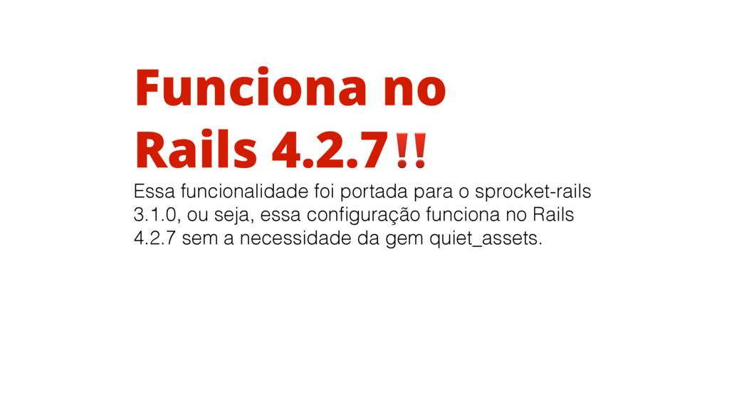 Funciona no Rails 4.2.7‼ Essa funcionalidade fo...