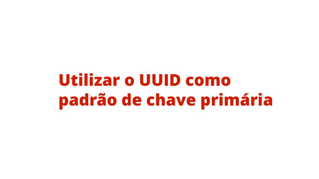 Utilizar o UUID como padrão de chave primária