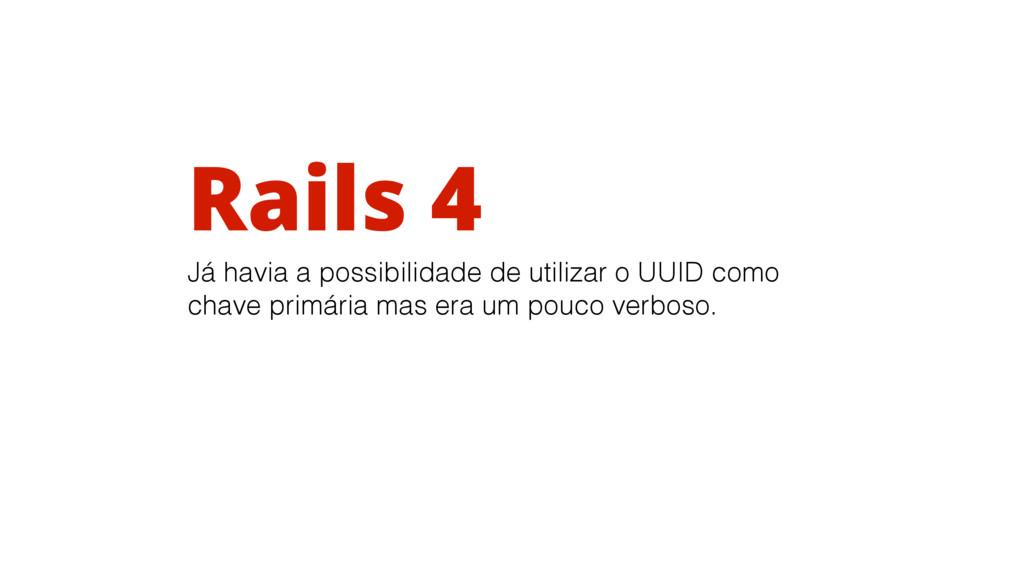 Rails 4 Já havia a possibilidade de utilizar o ...