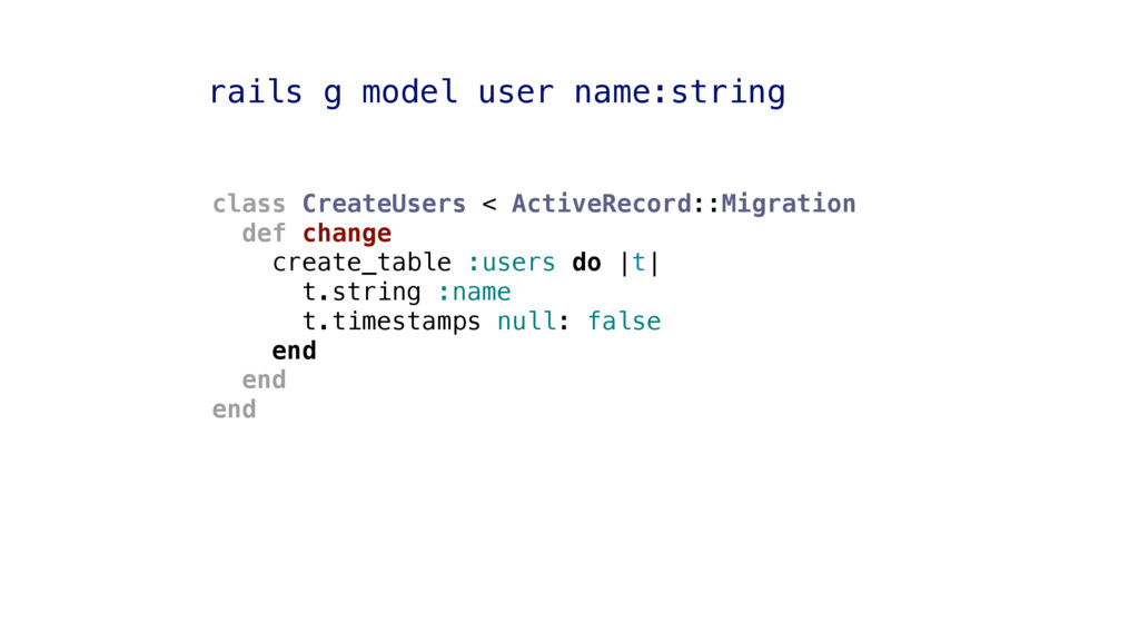 rails g model user name:string class CreateUser...