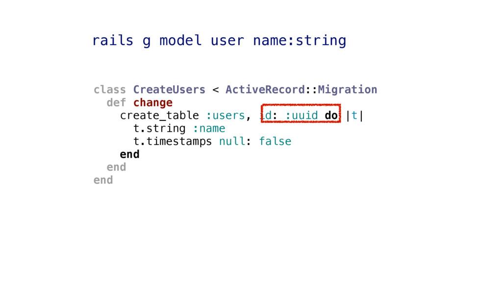 rails g model user name:string class CreateUser...