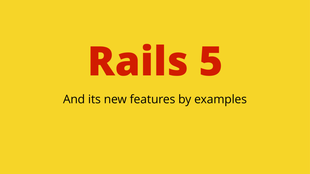 Rails 5 And its new features by examples