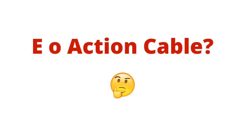 E o Action Cable?