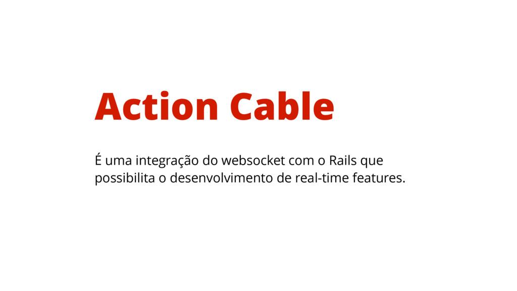É uma integração do websocket com o Rails que p...