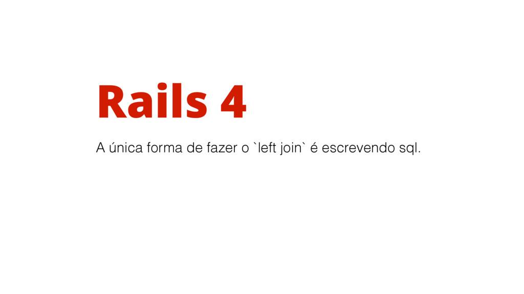 Rails 4 A única forma de fazer o `left join` é ...