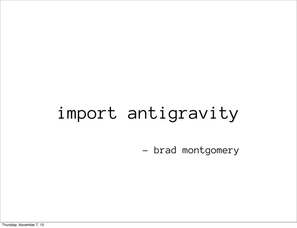 import antigravity - brad montgomery Thursday, ...