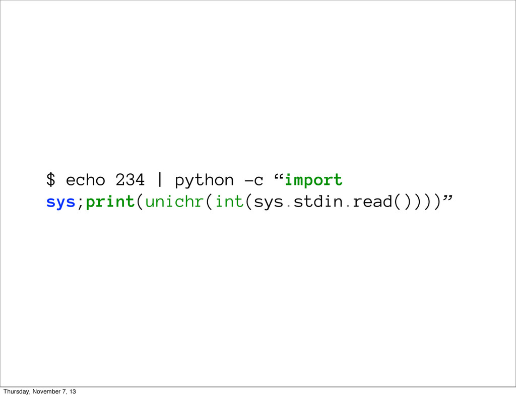 "$ echo 234 | python -c ""import sys;print(unichr..."