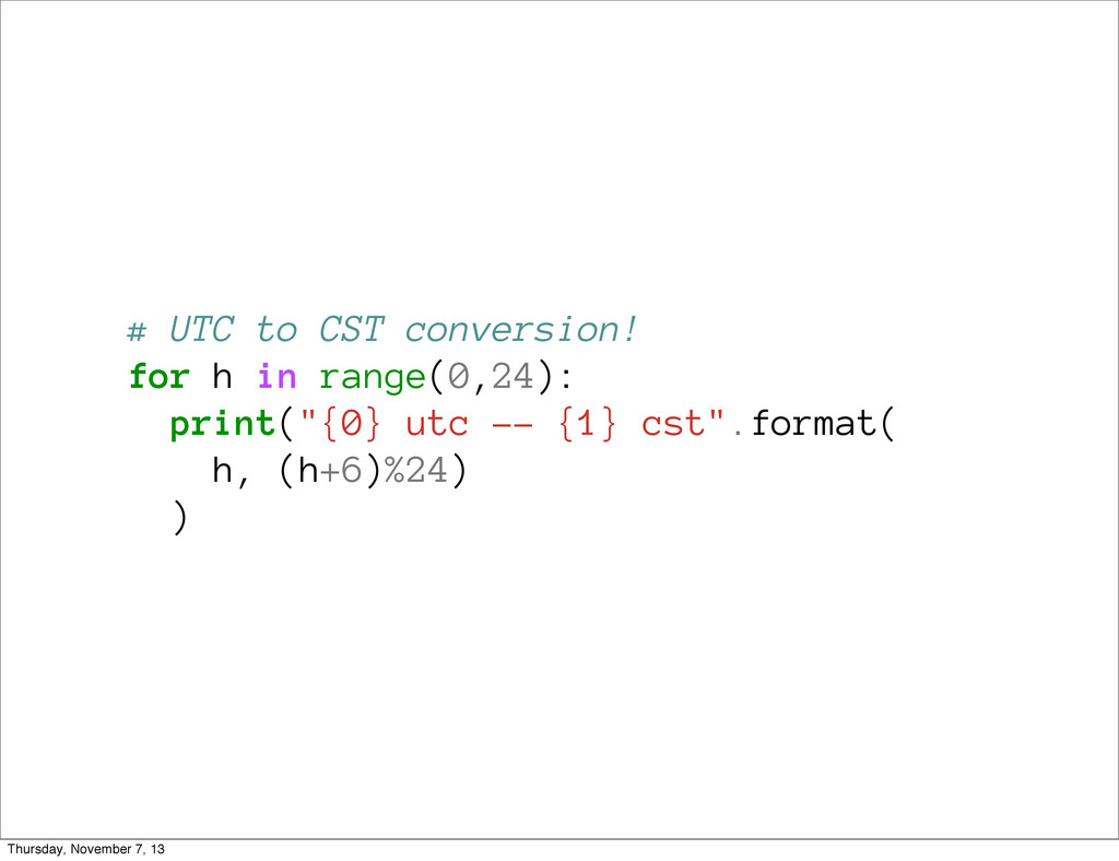 # UTC to CST conversion! for h in range(0,24): ...