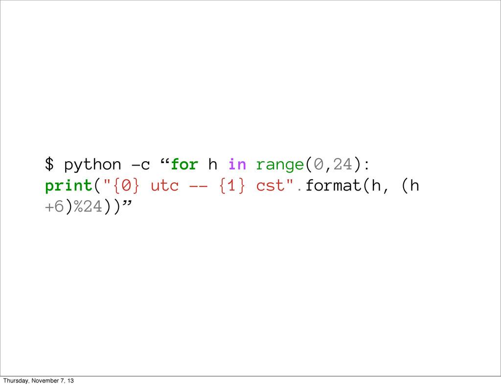 "$ python -c ""for h in range(0,24): print(""{0} u..."