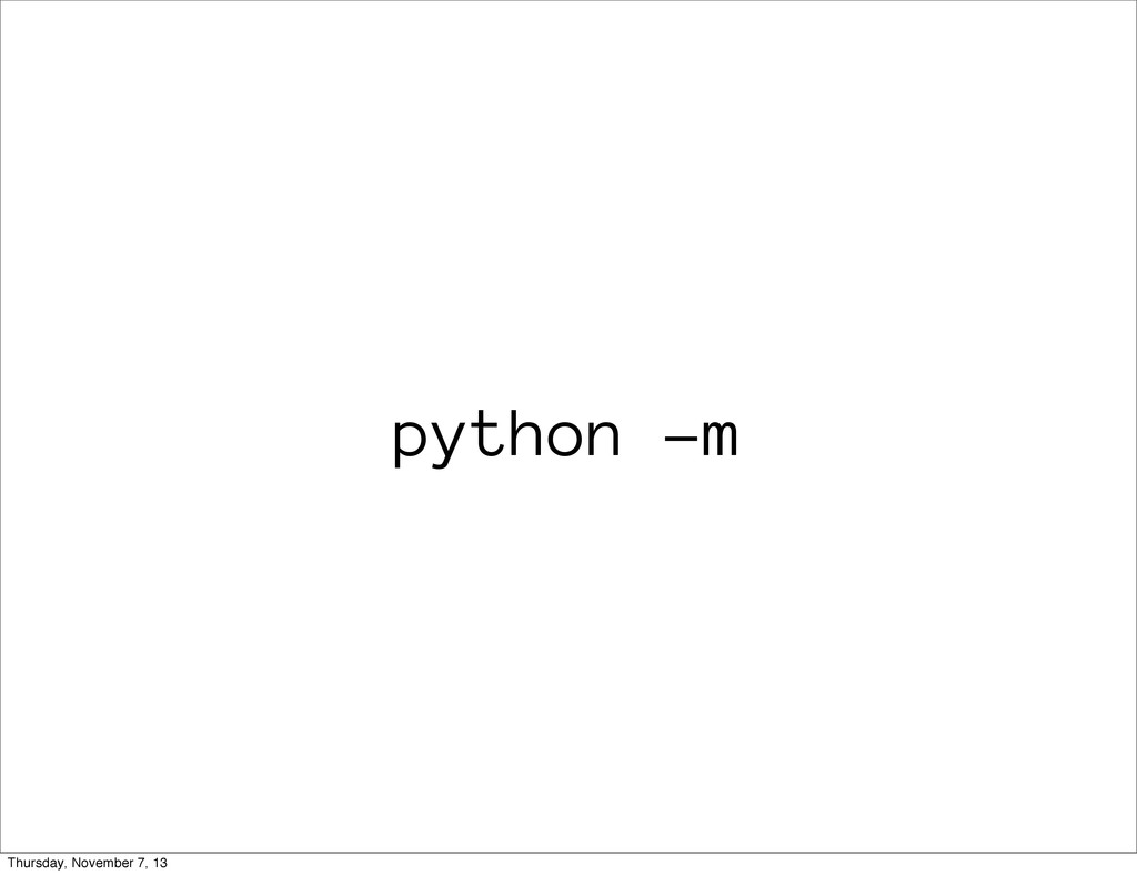 python -m Thursday, November 7, 13