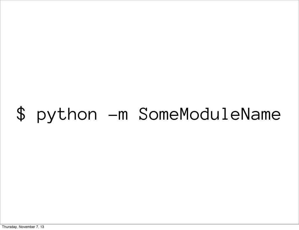 $ python -m SomeModuleName Thursday, November 7...