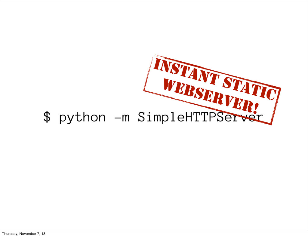 $ python -m SimpleHTTPServer Instant Static Web...