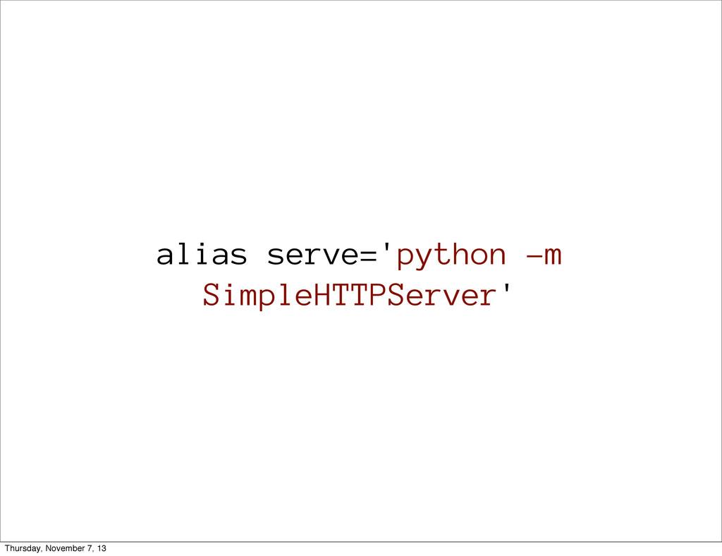 alias serve='python -m SimpleHTTPServer' Thursd...