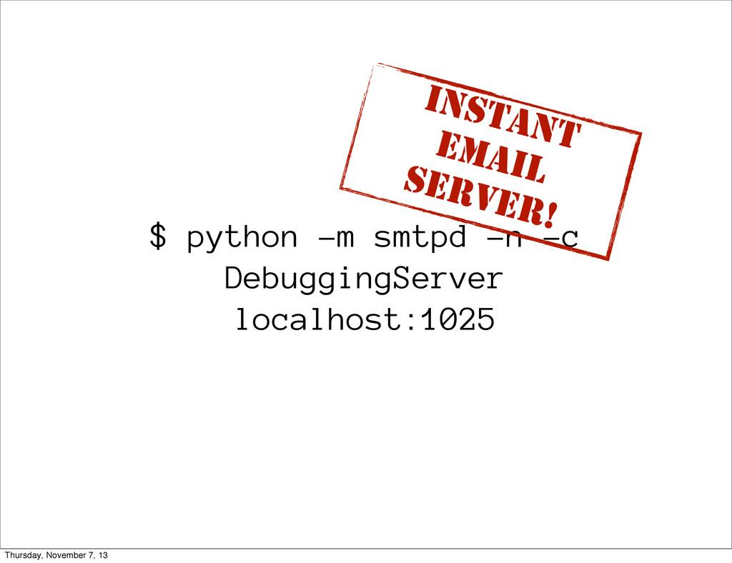 $ python -m smtpd -n -c DebuggingServer localho...