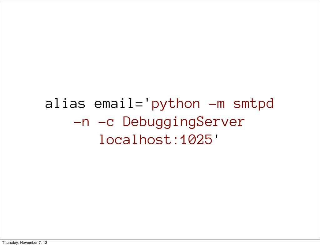 alias email='python -m smtpd -n -c DebuggingSer...