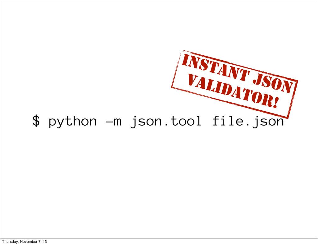 $ python -m json.tool file.json Instant JSON VA...